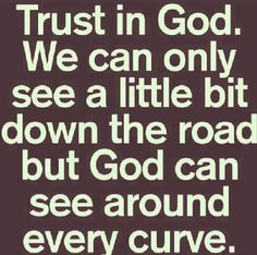 I trust God FULLY. Sometimes I don't know what to do or how to do something. He helped me. I hope you have a blessed night.