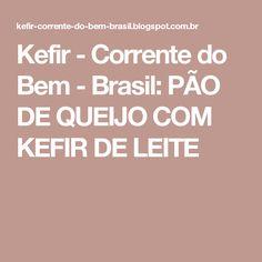 Kefir - Corrente do Bem - Brasil: PÃO DE QUEIJO COM KEFIR DE LEITE
