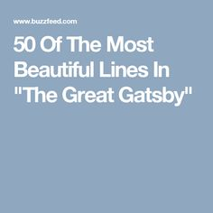 "50 Of The Most Beautiful Lines In ""The Great Gatsby"""