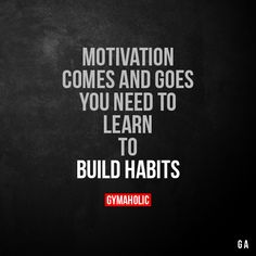 Motivation Comes And Goes  You need to learn to build habits.  https://www.gymaholic.co