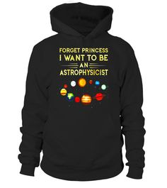"""# Forget Princess I want to be an Astrophysicist T-Shirt .  Special Offer, not available in shops      Comes in a variety of styles and colours      Buy yours now before it is too late!      Secured payment via Visa / Mastercard / Amex / PayPal      How to place an order            Choose the model from the drop-down menu      Click on """"Buy it now""""      Choose the size and the quantity      Add your delivery address and bank details      And that's it!      Tags: Cool gifts for your kids…"""