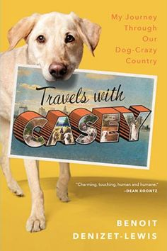 """""""Dogs can be a lot more fun than husbands."""" Travels With Casey"""