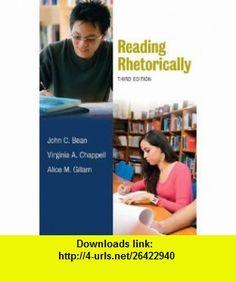 Reading Rhetorically (3rd Edition) (9780205741939) John C. Bean, Virginia A. Chappell, Alice M. Gillam , ISBN-10: 0205741932  , ISBN-13: 978-0205741939 ,  , tutorials , pdf , ebook , torrent , downloads , rapidshare , filesonic , hotfile , megaupload , fileserve