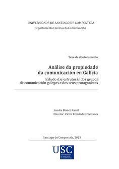 Análise da propiedade da comunicación en Galicia : estudo das estruturas dos grupos de comunicación galego e dos seus protagonistas : tese de doutoramento / Sandra Blanco Ramil ; director, Víctor Fernández Freixanes