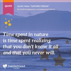 Whether one is watching a thrilling thunderstorm or looking up at a mighty tree, the experience of nature is one of awe. One cannot help but marvel at the intricate design of a single leaf, or the roar of a great waterfall. Time spent in nature is ti