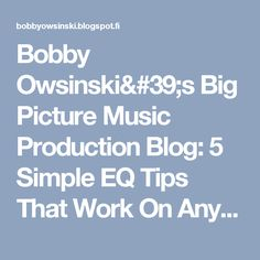 Bobby Owsinski's Big Picture Music Production Blog: 5 Simple EQ Tips That Work On Anything