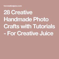 28 Creative Handmade Photo Crafts with Tutorials - For Creative Juice