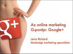 Google+: az online marketing G pontja by Richárd Lévai via slideshare