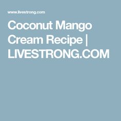 Coconut Mango Cream Recipe | LIVESTRONG.COM