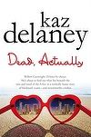 Dead, Actually by Kaz Delaney - Joint Winner Best Young Adult Novel 2012 Aurealis Awards Teen Fantasy Books, Teen Romance Books, Paranormal Romance Series, Read Dead, Australian Authors, Best Pictures Ever, Comedy Quotes, Young Adult Fiction, What Lies Beneath