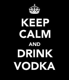 I still don't always get these Keep Calm signs but you had me at vodka ;)