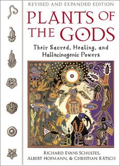 """""""Plants of the Gods: Their Sacred, Healing and Hallucinogenic Powers"""" by Richard Evans Schultes, Albert Hofmann & Christian Rätsch"""