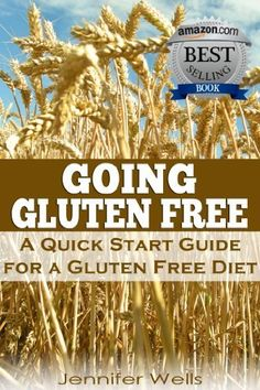 Going Gluten Free: A Quick Start Guide for a Gluten-Free Diet by Jennifer Wells, amazon.com