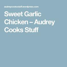 Sweet Garlic Chicken – Audrey Cooks Stuff