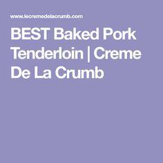 BEST Baked Pork Tenderloin | Creme De La Crumb