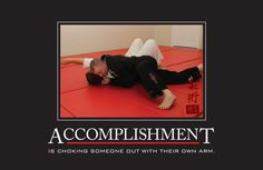 Accomplishment is chocking someone out with their own arm!