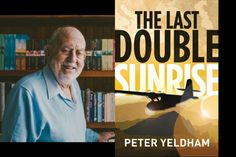 Peter Yeldham shares the inspiration behind his new novel THE LAST DOUBLE SUNRISE and to celebrate its release we have an ebook copy for worldwide giveaway
