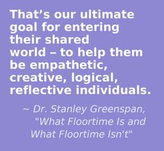 "Shared world quote from Dr. Stanley Greenspan's web radio show from ""What Floortime Is and What Floortime Isn't"""