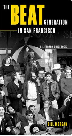 The Beat Generation in San Francisco: A Literary Tour  by Bill Morgan