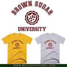 "Black pride t-shirt ""Brown Sugar University"" available now. Please visit www.melaninapparel.com Home of black Pride t-shirts and apparel."