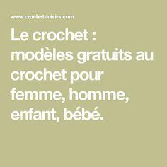 Le crochet : modèles gratuits au crochet pour femme, homme, enfant, bébé.