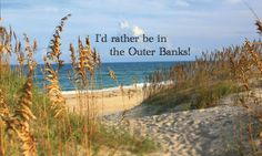 I'd rather be in OBX!