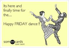 Its here and finally time for the..... Happy FRIDAY dance !!