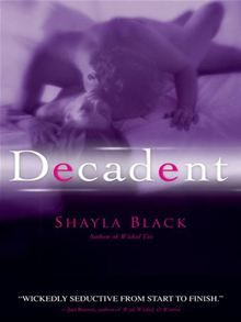 Decadent by Shayla Black. Read this eBook on #Kobo: http://www.kobobooks.com/ebook/Decadent/book-uH-C0PsB7kyo5cs7F7fpDQ/page1.html