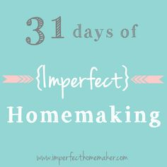 31 Days of Imperfect Homemaking - a series on imperfecthomemaker.com http://www.imperfecthomemaker.com/2014/10/time-management-101.html#_a5y_p=2555565
