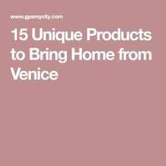 15 Unique Products to Bring Home from Venice