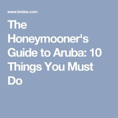 The Honeymooner's Guide to Aruba: 10 Things You Must Do