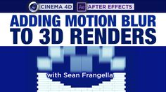 Cinema 4D and After Effects – Adding Motion Blur to 3D Renders Tutorial