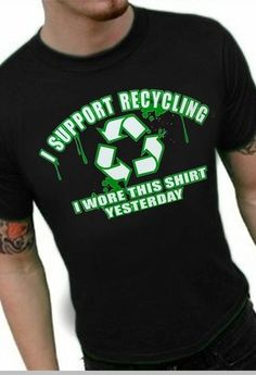 I Support Recycling I Wore This Shirt Yesterday  T-Shirt