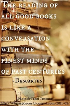 The reading of all good books is like a conversation with the finest minds of past centuries René DESCARTES is part of Reading quotes - Books And Tea, I Love Books, Good Books, Books To Read, My Books, Music Books, World Of Books, Reading Quotes, Reading Books