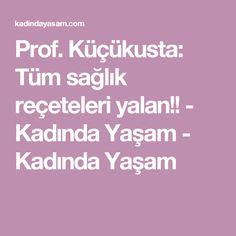 Prof. Küçükusta: Tüm sağlık reçeteleri yalan!! - Kadında Yaşam - Kadında Yaşam
