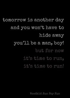 *Tomorrow Is Another Day And You Won't Have To Hide Away...* - Woodkid/Run Boy Run
