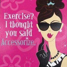 exercise? accesorize