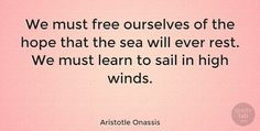 "Aristotle Onassis: ""We must free ourselves of the hope that the sea will ever rest. We must… #Hope #Wind #quotes #quotetab #quotes #quotetab"