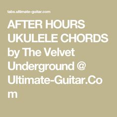 AFTER HOURS UKULELE CHORDS by The Velvet Underground @ Ultimate-Guitar.Com