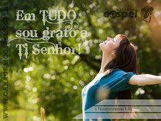 Em tudo dai graças, porque esta é a vontade de Deus em Cristo Jesus para convosco.  1 Tessalonicenses 5:18