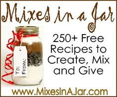 "**BOOKMARK this site for future reference! Some GREAT ideas!! ~D~ :) ** ""250+ Recipes to Create, Mix and Give"""