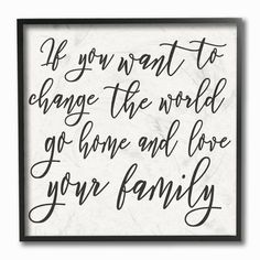 "The Stupell Home Decor Collection 12 in. x 12 in. ""Change The World Love Your Family"" by Daphne Polselli Wood Framed Wall Art, Multi-Colored Wall Decor Quotes, Sign Quotes, Words Quotes, Sign Sayings, Mom Quotes, Wisdom Quotes, True Quotes, Wood Wall Art, Framed Wall Art"