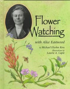 Flower Watching with Alice Eastwood (Naturalist's Apprentice)