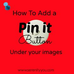 How to Add a Pin It Button Under your Images @SerenityYou #blogging #pinterest #tutorial