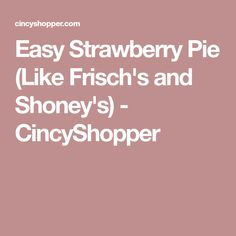 Easy Strawberry Pie (Like Frisch's and Shoney's) - CincyShopper