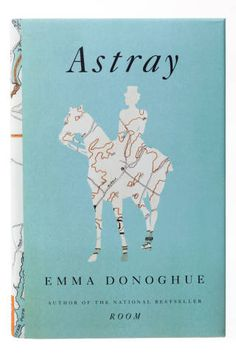 "Calling all historical fiction lovers: Don't miss ""Astray"" by Emma Donoghue"