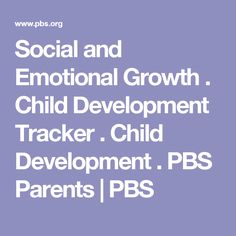 Social and Emotional Growth  . Child Development Tracker . Child Development . PBS Parents | PBS