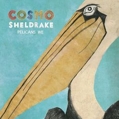 Listened to Pelicans We by Cosmo Sheldrake from the album:...