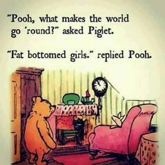 Pooh What Makes the World Go Round? Asked Piget Fat Bottomed Girls Replied Pooh Winniethepooh Pooh Piglet Queen Fatbottomgirls Haha Funny, Funny Memes, Funny Stuff, Funny Things, Funny Quotes, Random Stuff, Meme Gifs, Lgbt Memes, Fantastic Four