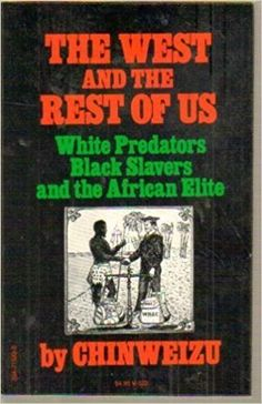 The West and the Rest of Us: White Predators, Black Slavers and the African Elite: Chinweizu: 9780394715223: Amazon.com: Books